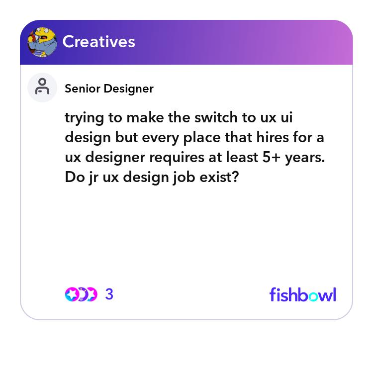 Trying To Make The Switch To Ux Ui Design But Every Place That Hires For A Ux Designer Requires At Least 5 Years Do Jr Ux Design Job Exist Fishbowl